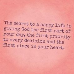 secret to a happy life is God first. secret to a happy life is God first. Life Quotes Love, Great Quotes, Quotes To Live By, Me Quotes, Inspirational Quotes, Qoutes, Pink Quotes, Quiet Quotes, Moving Quotes