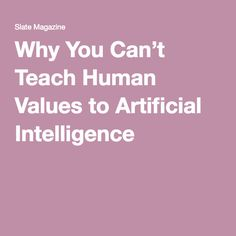 Why You Can't Teach Human Values to Artificial Intelligence