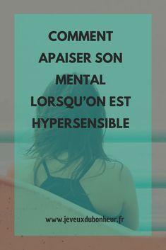 Comment apaiser son mental lorsqu'on est hypersensible