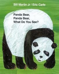 Panda Bear, Panda Bear, What Do You See? by Bill Martin Jr. and Eric Carle