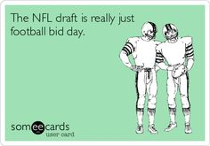 The NFL draft is really just football bid day.  No wonder us Southern girls love football so much!
