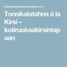 Tonnikalatahna á la Kirsi – kotiruokaakirsintapaan