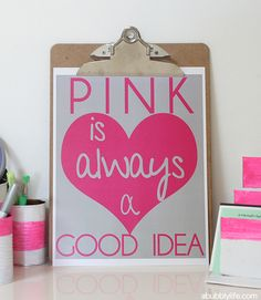 A Bubbly Life: Pink Is Always A Good Idea- Free Printable! @Heather Carrico - this made me think of you!