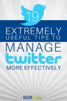 19 Extremely Useful Tips to Manage Twitter Effectively | #socialmedia…