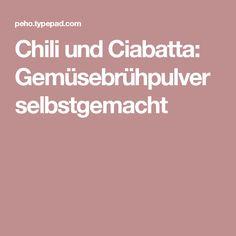Chili und Ciabatta: Gemüsebrühpulver selbstgemacht