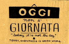 Learning Italian Language ~ Oggi non è giornata - today its not the day Italian Grammar, Italian Vocabulary, Italian Phrases, Italian Words, Italian Quotes, Italian Language, German Language, Japanese Language, Spanish Language