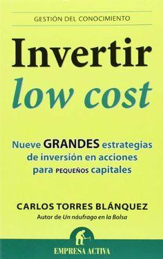 Invertir low cost (Gestión del conocimiento) de Carlos Torres Blánquez. Máis información no catálogo: http://kmelot.biblioteca.udc.es/record=b1514259~S1*gag