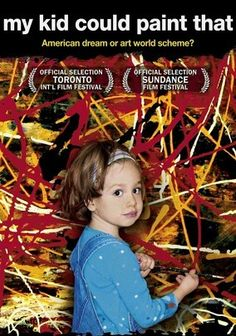 """""""My Kid Could Paint That"""" (dir. Amir Bar-Lev, Documentary, 2007) --- A thought-provoking documentary about a precocious 4-year-old artist whose abstract works have drawn critical comparisons with modernist greats such as Kandinsky, Picasso and Pollack. Her talents have already profited her and her parents hundreds of thousands of dollars. But is she truly an artistic visionary trapped in the body of a preschooler, or is her gift with a paintbrush mere illusion?"""