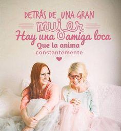 Detrás de una gran mujer, hay una amiga loca que la anima*