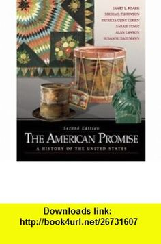 The American Promise (9780312391249) James L. Roark, Michael P. Johnson, Patricia Cline Cohen, Sarah Stage, Alan Lawson, Susan M. Hartmann , ISBN-10: 0312391242  , ISBN-13: 978-0312391249 ,  , tutorials , pdf , ebook , torrent , downloads , rapidshare , filesonic , hotfile , megaupload , fileserve