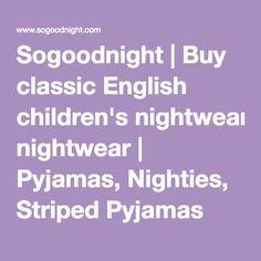 Sogoodnight | Buy classic English children's nightwear | Pyjamas, Nighties, Striped Pyjamas