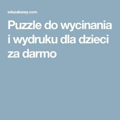 Puzzle do wycinania i wydruku dla dzieci za darmo Teacher Websites, Cool Websites, Kids House, Kids And Parenting, Activities For Kids, Kindergarten, Education, Math, Children