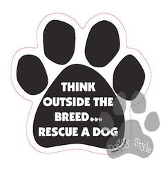 Think Outside The Breed...Rescue A Dog Paw Magnet http://doggystylegifts.com/products/think-outside-the-breed-rescue-a-dog-paaw-magnet