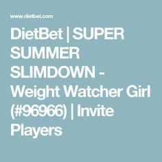 DietBet | SUPER SUMMER SLIMDOWN - Weight Watcher Girl (#96966) | Invite Players