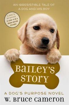 Bailey's Story : a dog's purpose novel / W. Bruce Cameron.