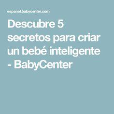 Descubre 5 secretos para criar un bebé inteligente - BabyCenter