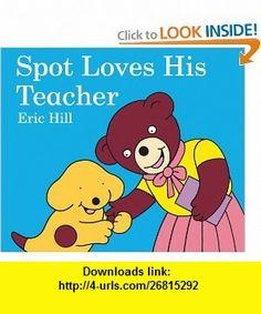 Spot Loves His Teacher (9780399252792) Eric Hill , ISBN-10: 0399252797  , ISBN-13: 978-0399252792 ,  , tutorials , pdf , ebook , torrent , downloads , rapidshare , filesonic , hotfile , megaupload , fileserve
