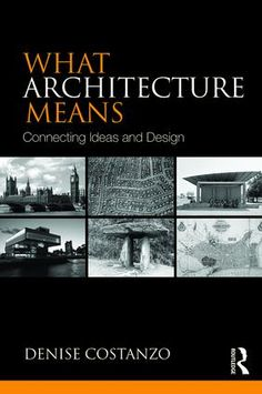What Architecture Means: Connecting Ideas and Design (Paperback) - Routledge