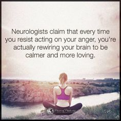 Neurologists claim that every time you resist acting on your anger, you are actually rewiring your brain to be calmer and more loving.I should be extremely calm and loving then! Amazing Quotes, Great Quotes, Quotes To Live By, Inspirational Quotes, Motivational, Fabulous Quotes, Calm Quotes, Me Quotes, Strong Quotes