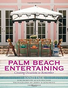 Palm Beach Entertaining: Creating Occasions to Remember Hardcover - September 25, 2012