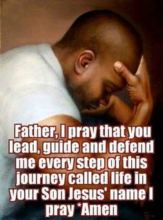Amen.  I love this prayer.  I can not live this journey without Christ' leading.  Yes, it is nothing like having a praying man.  Someday, God will provide.  I will totally know the genuiness of that person whomever he may be.