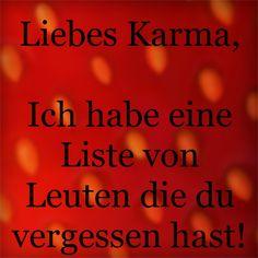 Liebes Karma,Ich habe eine Liste von Leuten die du vergessen hast!