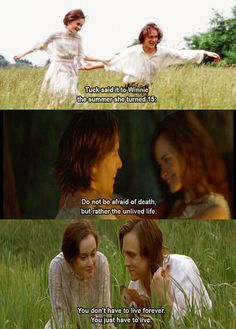 Tuck Everlasting .... Iv read the book and watched the movie ...