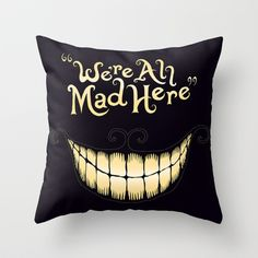 Buy We're All Mad Here by Greckler as a high quality Throw Pillow. Worldwide shipping available at Society6.com. Just one of millions of products…