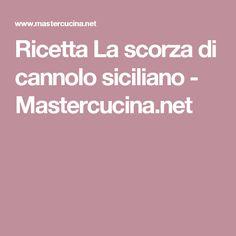 Ricetta La scorza di cannolo siciliano - Mastercucina.net
