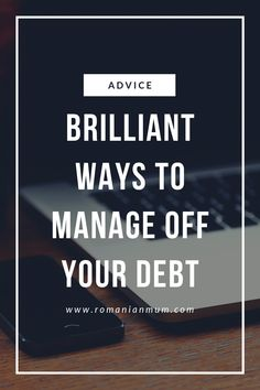 Brilliant Ways to Manage Your Debt - Romanian Mum Blog Passionate Person, Happy Moments, Credit Score, Debt, Advice, Frugal Living, Blog, Tips, Blogging