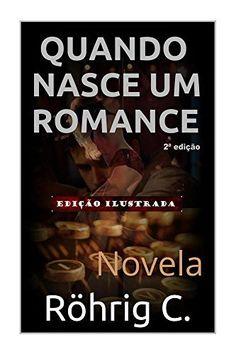 Quando nasce um romance por C. Röhrig, http://www.amazon.com.br/dp/B011B2CAJE/ref=cm_sw_r_pi_dp_Hi6Pwb03R0C2D