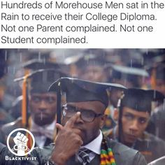 Hundreds of Morehouse Men sat in the rain to receive their College Diploma. Not one parent or student complained.