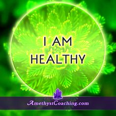 Today's Affirmation: I AM Healthy Visit us www.amethystcoach... Personal Coaching Site #affirmation #coaching Like Us www.facebook.com/...