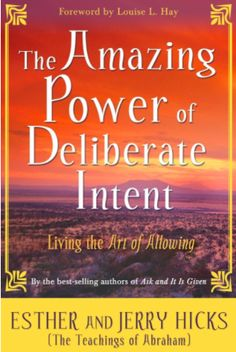 The Amazing Power of Deliberate Intent: Living the Art of Allowing ~ Abraham Hicks, Esther Hicks, Jerry Hicks ~ The Teachings of Abraham ~ Living a better-feeling life really comes down to one thing only: coming into alignment with the Energy of our Source, *Amazon Affiliate Link* #lawofattraction #thesecret #manifestation #inspirational #motivational #books #happiness #manifest