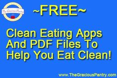 Free Clean Eating Apps And PDF Files To Help You Eat Clean!  http://www.thegraciouspantry.com/free-clean-eating-downloads/