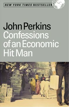 Confessions of an Economic Hit Man - a must read.