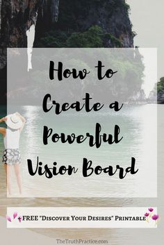 """Want to learn how to create your own powerful vision board to create the life you've always imagined? Click the pin to get the Ultimate Vision Board Guide! These are the steps I've used for years to turn thoughts into things. Go to the post to get your FREE """"Discover Your Desires"""" printable. Go to TheTruthPractice.com for more tips on inspiration, authenticity, a happy life, fulfillment, manifesting your dreams, self-care, and self-love."""