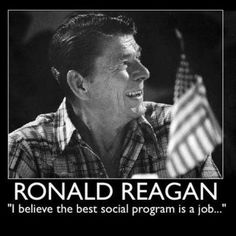 """I believe the best social program is a job..."""