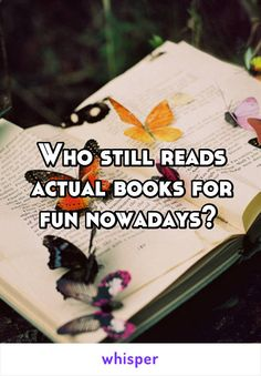 Who still reads actual books for fun nowadays?