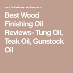 Best Wood Finishing Oil Reviews- Tung Oil, Teak Oil, Gunstock Oil Wood Oil Finish, Pure Tung Oil, Teak Oil, Steel Wool, Wood Surface, Wood Cabinets, Types Of Wood, Wood Turning, Wood Finishing