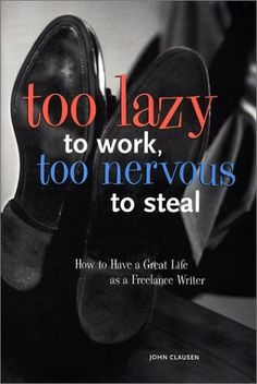 Too Lazy to Work, Too Nervous to Steal: How to Have a Great Life as a Freelance Writer by John Clausen, (new for under 3$) http://www.amazon.com/dp/089879997X/ref=cm_sw_r_pi_dp_efeSrb1VP2KZC