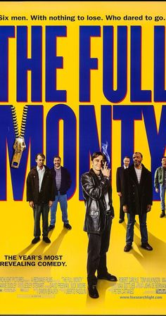 """Directed by Peter Cattaneo.  With Robert Carlyle, Tom Wilkinson, Mark Addy, William Snape. Six unemployed steel workers form a male striptease act. The women cheer them on to go for """"the full monty"""" - total nudity."""
