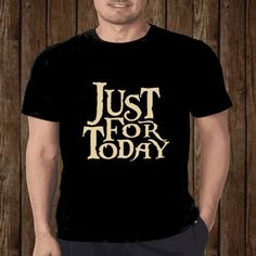 Just for Today T Shirt Mens Ladies Sober Recovery 12 by ShopMyTeez