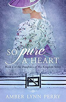 So Pure a Heart - Daughters of His Kingdom Book 4 by Amber Lynn Perry - More Than a Review
