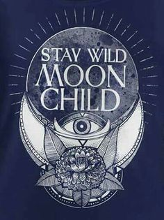 Stay Wild Moon Child More