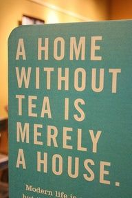 Un hogar sin té es simplemente una casa ;)