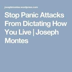 Stop Panic Attacks From Dictating How You Live | Joseph Montes