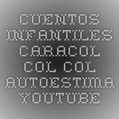 CUENTOS INFANTILES - Caracol Col Col - AUTOESTIMA - YouTube