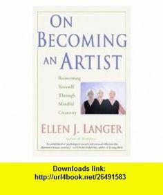 On Becoming An Artist - Reinventing Yourself Through Mindful Creativity Ellen J. Langer ,   ,  , ASIN: B000OVOHGI , tutorials , pdf , ebook , torrent , downloads , rapidshare , filesonic , hotfile , megaupload , fileserve