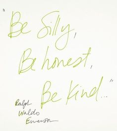 """""""Be silly, be honest, be kind."""" - Ralph Waldo Emerson #quote #qotd"""